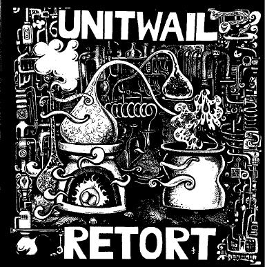 UNIT WAIL :Retort